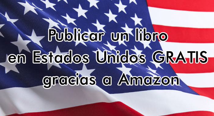 Publicar un libro en Estados Unidos GRATIS gracias a Amazon