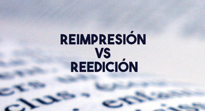 Reimpresión vs Reedición