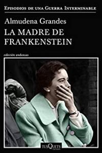 Portada La madre de Frankenstein de Almudena Grandes