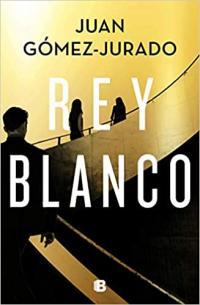 Rey Blanco de Juan Gómez Jurado